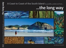 A Coast to Coast of the South Island by Paddle, Pedal and Foot. The Long Way by by Ginney Deavoll